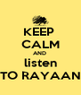 KEEP  CALM AND  listen TO RAYAAN - Personalised Poster A4 size