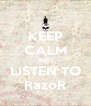 KEEP CALM AND LISTEN TO RazoR - Personalised Poster A4 size