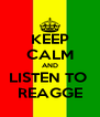 KEEP CALM AND LISTEN TO  REAGGE - Personalised Poster A4 size