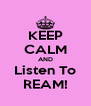 KEEP CALM AND Listen To REAM! - Personalised Poster A4 size