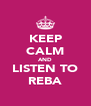 KEEP CALM AND LISTEN TO REBA - Personalised Poster A4 size
