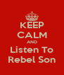 KEEP CALM AND Listen To Rebel Son - Personalised Poster A4 size
