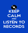 KEEP CALM AND LISTEN TO RECORDS - Personalised Poster A4 size