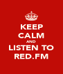KEEP CALM AND LISTEN TO RED.FM - Personalised Poster A4 size