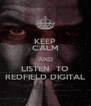 KEEP CALM AND LISTEN  TO REDFIELD DIGITAL - Personalised Poster A4 size