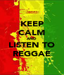 KEEP CALM AND LISTEN TO REGGAE - Personalised Poster A4 size