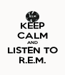 KEEP CALM AND LISTEN TO R.E.M. - Personalised Poster A4 size