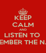 KEEP CALM AND LISTEN TO  REMEMBER THE NAME - Personalised Poster A4 size