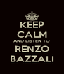 KEEP CALM AND LISTEN TO RENZO BAZZALI - Personalised Poster A4 size