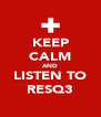 KEEP CALM AND LISTEN TO RESQ3 - Personalised Poster A4 size