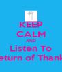 KEEP CALM AND Listen To Return of Thanks - Personalised Poster A4 size