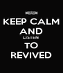 KEEP CALM AND LISTEN  TO REVIVED - Personalised Poster A4 size