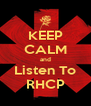 KEEP CALM and Listen To RHCP - Personalised Poster A4 size