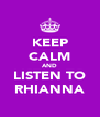 KEEP CALM AND LISTEN TO RHIANNA - Personalised Poster A4 size