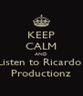KEEP CALM AND Listen to Ricardo  Productionz - Personalised Poster A4 size