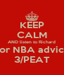 KEEP CALM AND listen to Richard  for NBA advice 3/PEAT - Personalised Poster A4 size