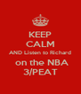 KEEP CALM AND Listen to Richard  on the NBA 3/PEAT - Personalised Poster A4 size