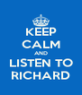 KEEP CALM AND LISTEN TO RICHARD - Personalised Poster A4 size