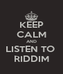 KEEP CALM AND LISTEN TO  RIDDIM - Personalised Poster A4 size