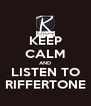 KEEP CALM AND LISTEN TO RIFFERTONE - Personalised Poster A4 size