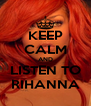 KEEP CALM AND LISTEN TO RIHANNA - Personalised Poster A4 size