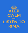 KEEP CALM AND LISTEN TO RIMA - Personalised Poster A4 size