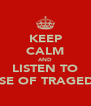 KEEP CALM AND LISTEN TO RISE OF TRAGEDY - Personalised Poster A4 size