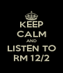 KEEP CALM AND LISTEN TO RM 12/2 - Personalised Poster A4 size