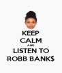 KEEP CALM AND LISTEN TO ROBB BANK$ - Personalised Poster A4 size