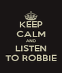 KEEP CALM AND LISTEN TO ROBBIE - Personalised Poster A4 size