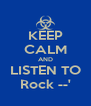 KEEP CALM AND LISTEN TO Rock --' - Personalised Poster A4 size
