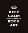 KEEP CALM AND LISTEN TO ROCK ART - Personalised Poster A4 size