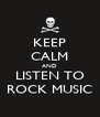KEEP CALM AND LISTEN TO ROCK MUSIC - Personalised Poster A4 size