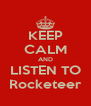KEEP CALM AND LISTEN TO Rocketeer - Personalised Poster A4 size