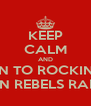 KEEP CALM AND LISTEN TO ROCKIN ROB ON REBELS RADI - Personalised Poster A4 size
