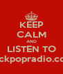KEEP CALM AND LISTEN TO rockpopradio.com - Personalised Poster A4 size
