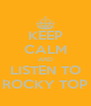 KEEP CALM AND LISTEN TO ROCKY TOP - Personalised Poster A4 size