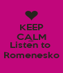 KEEP CALM AND Listen to  Romenesko - Personalised Poster A4 size