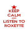 KEEP CALM AND LISTEN TO ROXETTE - Personalised Poster A4 size