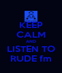 KEEP CALM AND LISTEN TO RUDE fm - Personalised Poster A4 size