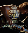 KEEP CALM AND LISTEN TO RYAN ADAMS - Personalised Poster A4 size