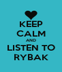 KEEP CALM AND LISTEN TO RYBAK - Personalised Poster A4 size