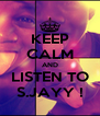 KEEP CALM AND LISTEN TO S.JAYY ! - Personalised Poster A4 size