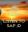 KEEP CALM AND LISTEN TO SAF ;D - Personalised Poster A4 size