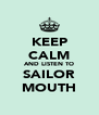 KEEP CALM AND LISTEN TO SAILOR MOUTH - Personalised Poster A4 size