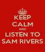 KEEP CALM AND LISTEN TO SAM RIVERS - Personalised Poster A4 size