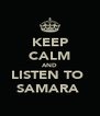 KEEP CALM AND LISTEN TO  SAMARA  - Personalised Poster A4 size