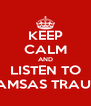KEEP CALM AND LISTEN TO SAMSAS TRAUM - Personalised Poster A4 size