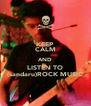 KEEP CALM AND LISTEN TO (sandaru)ROCK MUSIC - Personalised Poster A4 size