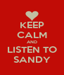 KEEP CALM AND LISTEN TO SANDY - Personalised Poster A4 size